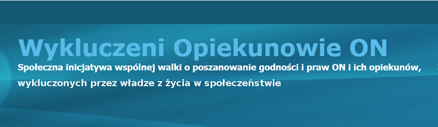Blog Wykluczeni Opiekunowie ON http://wykluczeniopiekunowieon.blog.pl/