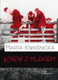 """Marta Kwaśnicka: Dlaczego """"Krew z mlekiem""""?"""