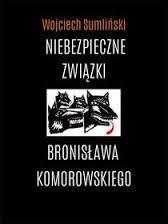 """""""Niebezpieczne związki Bronisława Komorowskiego"""""""