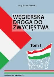 """Jerzego Roberta Nowaka """"Węgierska droga do zwycięstwa"""""""
